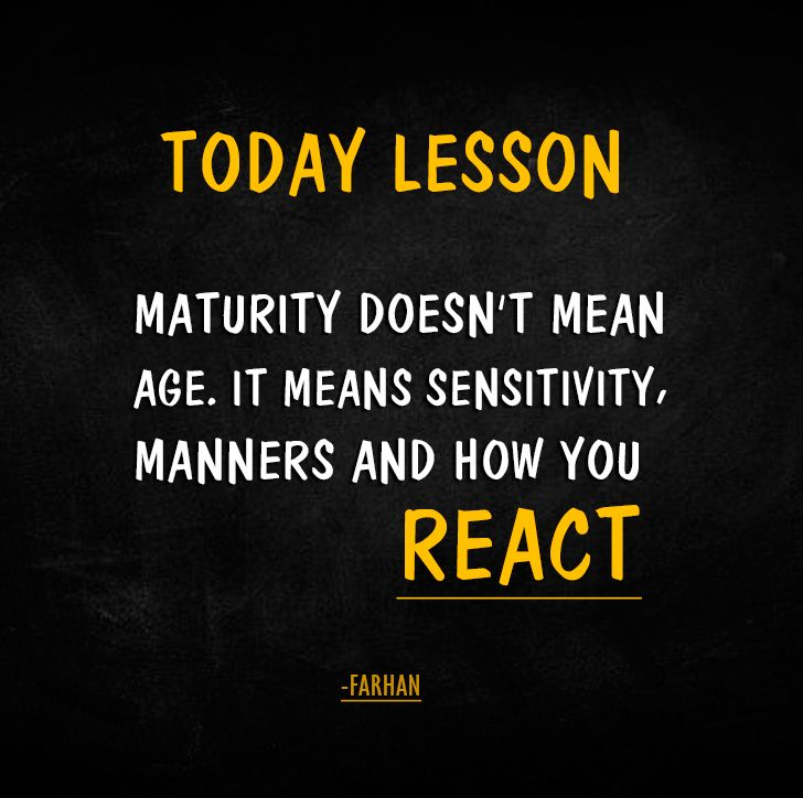 Lesson Maturity Doesn T Mean Age It Means Sensitivity Manners And How You React Quote Advice Feel Good Quotes Manners Quotes Good Manners Quotes