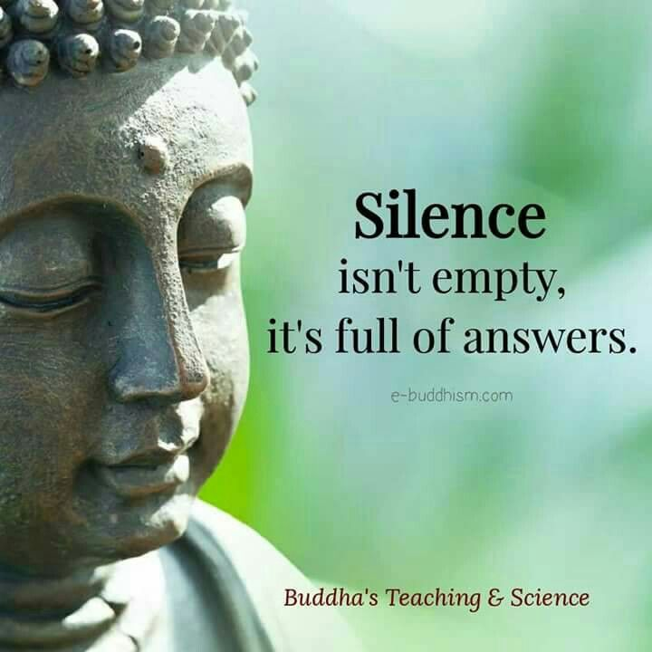 Silence isn't empty. It's full of answers | Buddha quotes inspirational, Buddhism  quote, Buddhist quotes