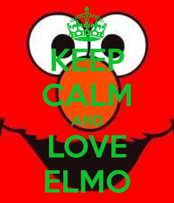 Keep Calm And Love Elmo Keep Calm And Love Keep Calm Elmo