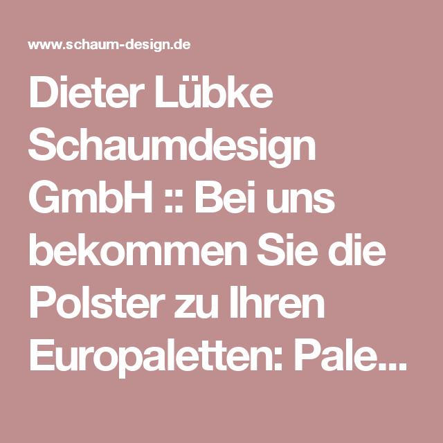 Dieter Lübke Schaumdesign GmbH :: Bei uns bekommen Sie die Polster zu Ihren Europaletten: Palettenpolster / Palettenbett / Palettensofa