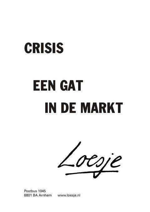 spreuken crisis crisis; een gat in de markt   Loesje | spreuken | Pinterest  spreuken crisis