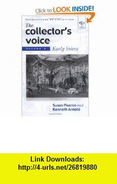 The Collectors Voice Critical Readings in the Practice of Collecting, Volume 2 Early Voices (9781859284186) Susan M. Pearce, Ken Arnold , ISBN-10: 1859284183  , ISBN-13: 978-1859284186 ,  , tutorials , pdf , ebook , torrent , downloads , rapidshare , filesonic , hotfile , megaupload , fileserve