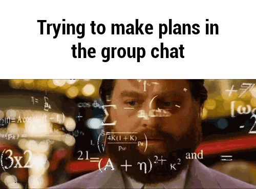 Trying To Make Plans In A Group Chat Tumblr Google Search Memes Sarcastic You Just Realized Enneagram