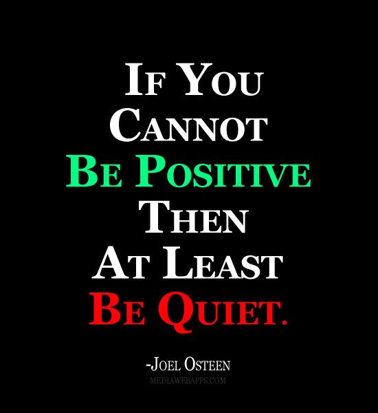 Merveilleux If You Canu0027t Be Positive Then At Least Be Quiet | Pretty Thing