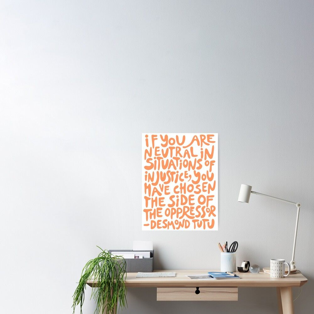 If You Are Neutral In Situations Of Injustice You Have Chosen The Side Of The Oppressor Activist Quote In Groovy Orange Peach Coral Poster By Acatalepsys In 2020