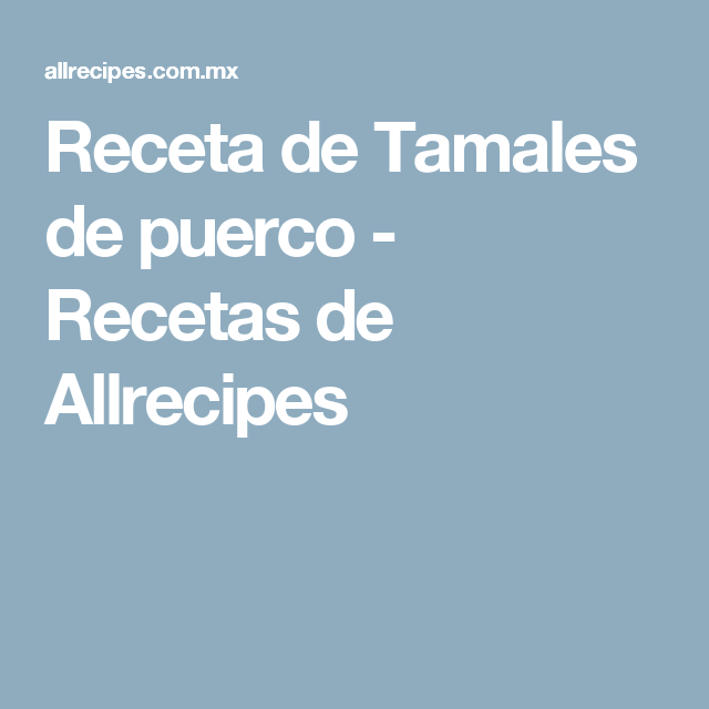 Receta de Tamales de puerco - Recetas de Allrecipes