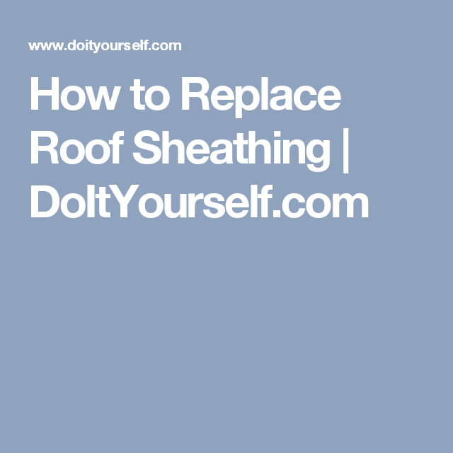 How To Replace Roof Sheathing Doityourself Com Roof Sheathing Board And Batten Siding Replace Roof