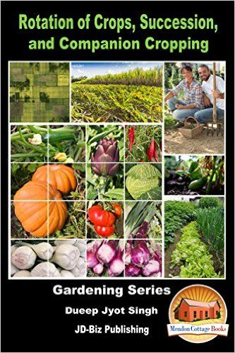 Rotation of Crops, Succession, and Companion Cropping (Gardening Series Book 33) - Kindle edition by Dueep Jyot Singh, John Davidson, Mendon Cottage Books. Crafts, Hobbies & Home Kindle eBooks @ Amazon.com.