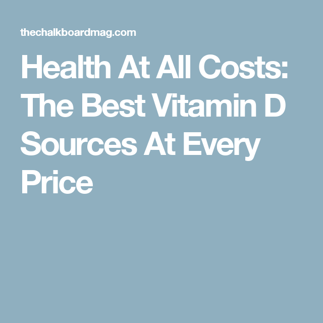 Health At All Costs: The Best Vitamin D Sources At Every Price