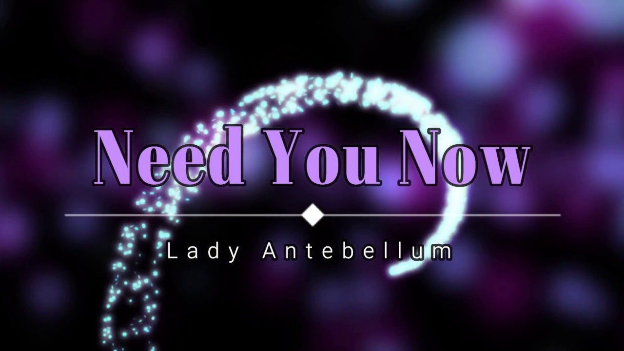 Lady Antebellum Need You Now Lyric Video Hd Hq Need You