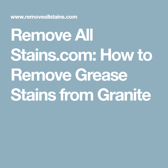 Remove All Stains How To Grease From Granite