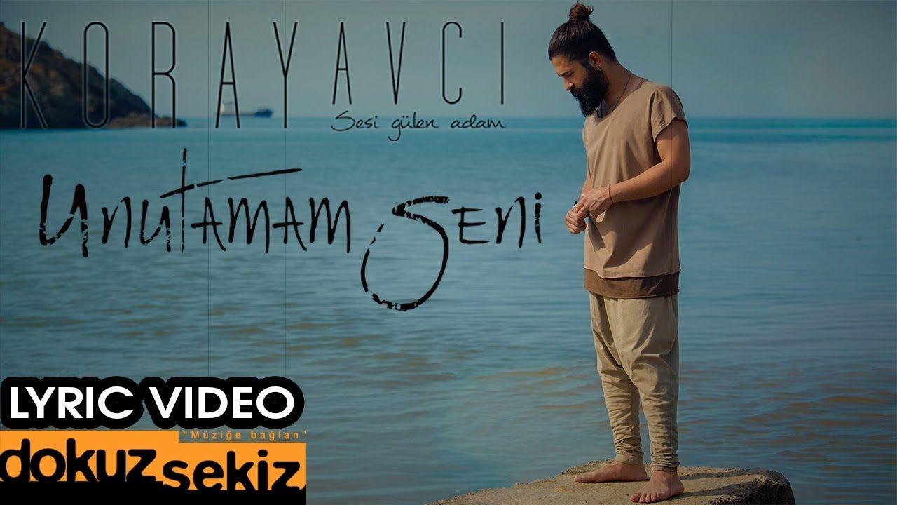 Koray Avci Unutamam Seni Lyric Video Videolar Muzik Sarkilar