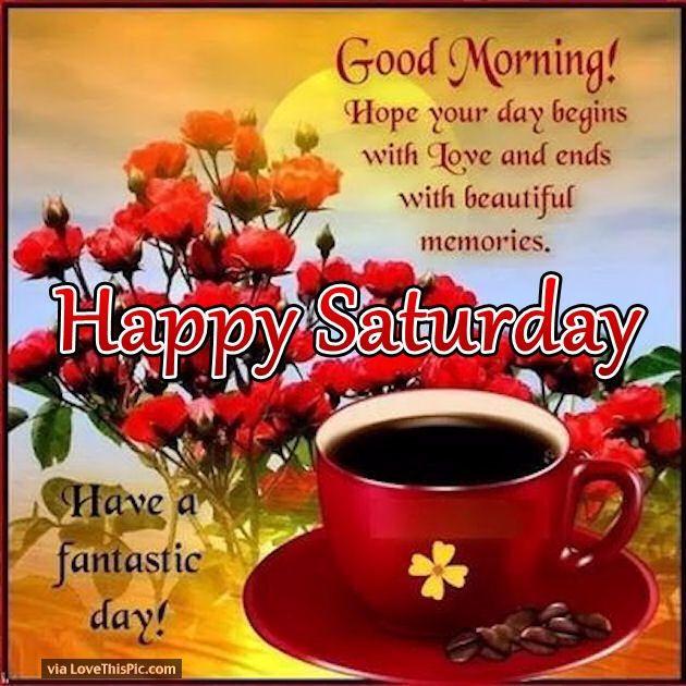 Positive Saturday Morning Quotes: Good Morning Have A Nice Day Happy Saturday Good Morning