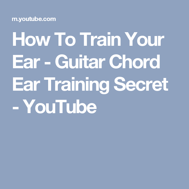 How To Train Your Ear Guitar Chord Ear Training Secret Youtube