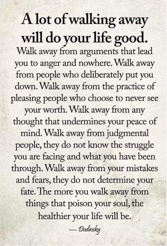 A lot of walking away will do your life good