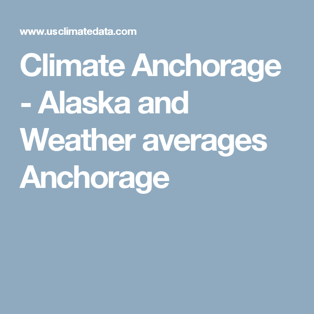 Climate Anchorage Alaska And Weather Averages Anchorage - Alaska weather averages