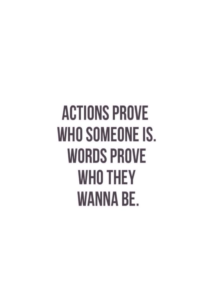Actions speak for themselves. Don't just talk the talk, WALK THE WALK TOO!