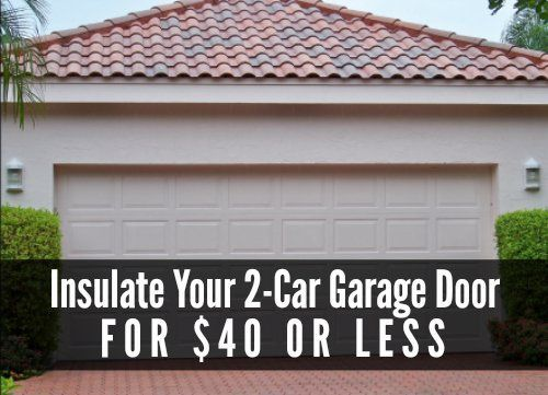 Insulate Your Garage Door For 40 Or Less Use These Simple