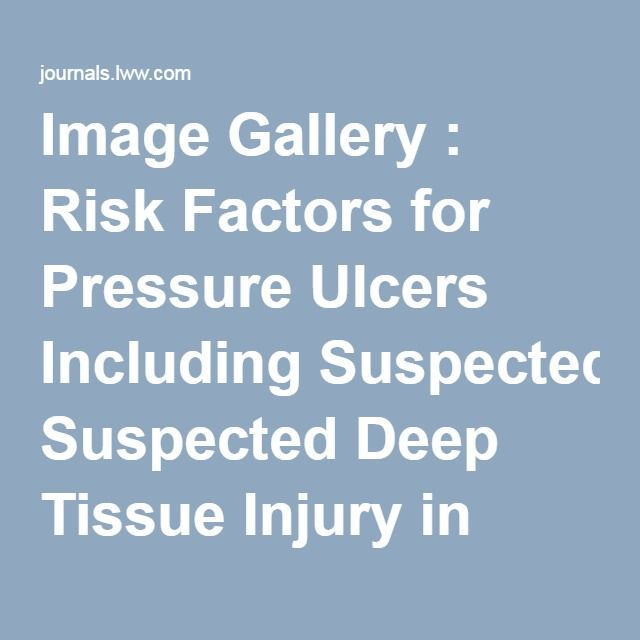 Image Gallery Risk Factors For Pressure Ulcers Including Suspected Deep Tissue Injury In Nursing Home Facility Resident Deep Tissue Wound Care Pressure Ulcer
