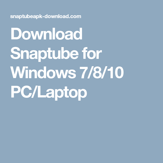 Download Snaptube For Windows 7 8 10 Pc Laptop Pc Laptop Laptop Download