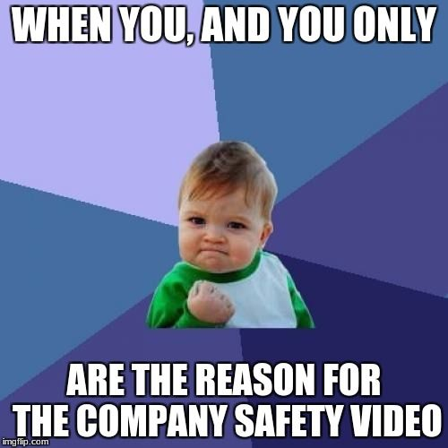 When You And Only You Are The Reason For The Company Safety Video Letsgetwordy Success Kid Funny Pictures Nurse Humor