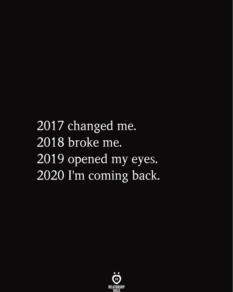2017 Changed Me 2018 Broke Me 2019 Opened My Eyes 2020 I'm Coming Back #2020quotes