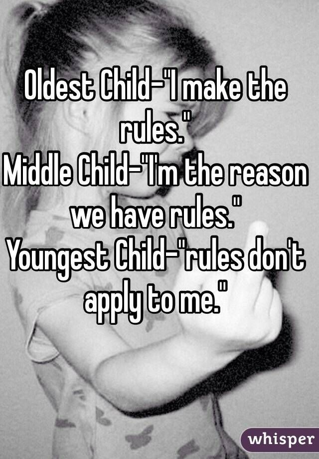 "Oldest Child""I make the rules."" Middle Child""I'm the"