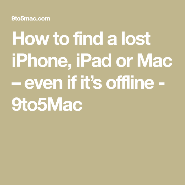 How to find a lost iPhone, iPad or Mac even if it's