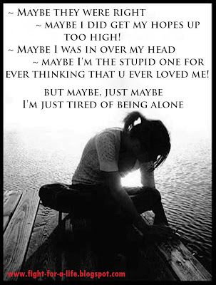Maybe I Am Tired Of Being Alone Cool Words Heart Quotes Im Just Tired