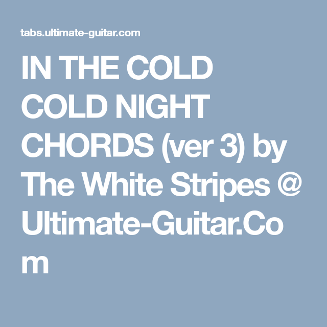 IN THE COLD COLD NIGHT CHORDS (ver 3) by The White Stripes ...