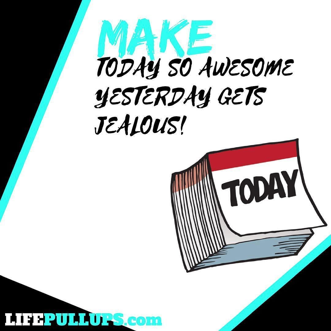 Make today so awesome yesterday gets jealous!  Love this quote!