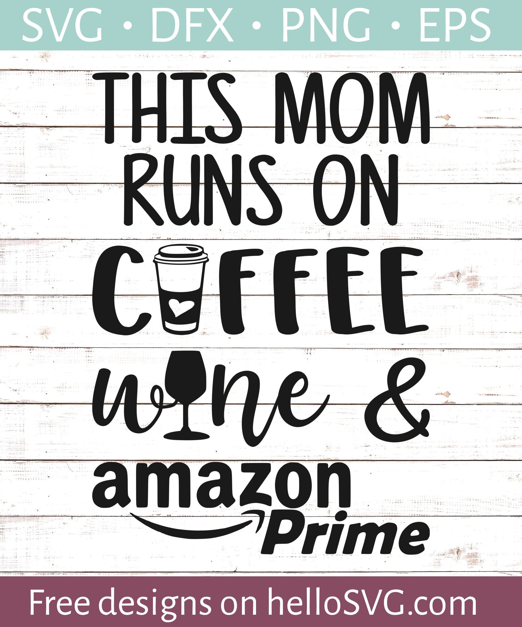 The Mom Runs On Coffee Wine and Amazon Prime SVG Free