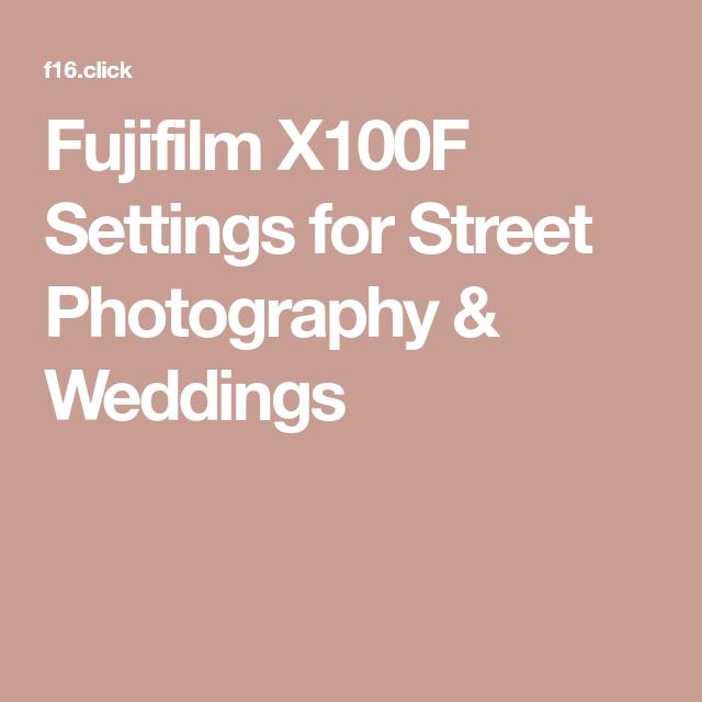 Fujifilm X100F Settings for Street Photography & Weddings | Cameras