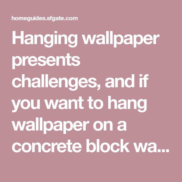 How To Hang Home Wallpaper On Cement Concrete Block Walls How To Hang Wallpaper Wallpaper