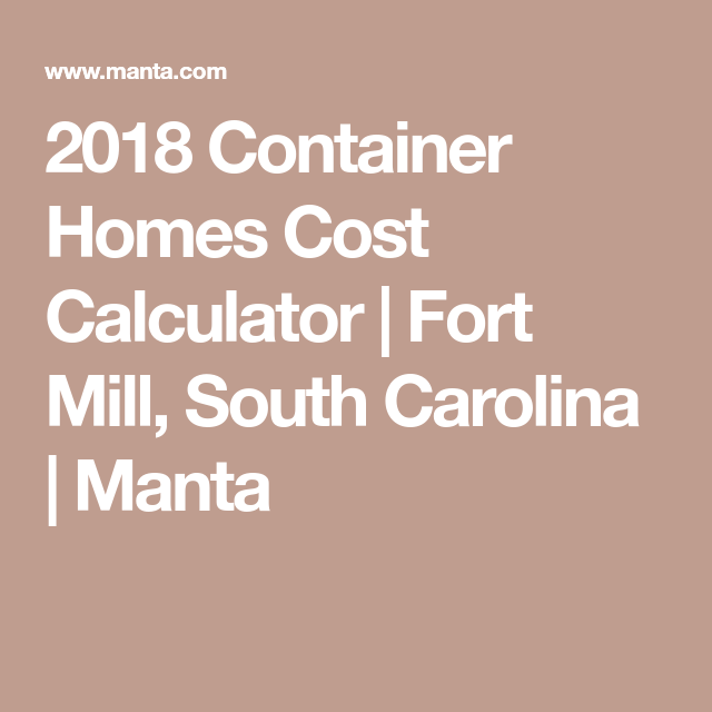 2021 Container Homes Cost Calculator Fort Mill South Carolina Manta Container House Container Homes Cost Fort Mill