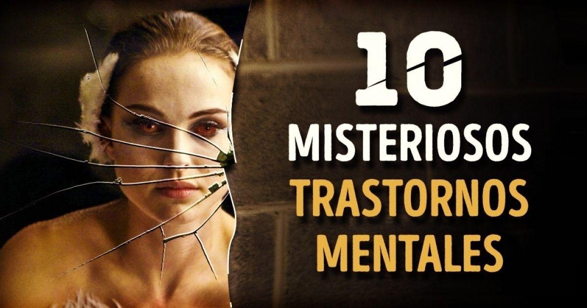 10 Misteriosos Trastornos Mentales Que Pueden Estar En Nuestro Cerebro Desorden Mental Trastornos Mentales Trastorno