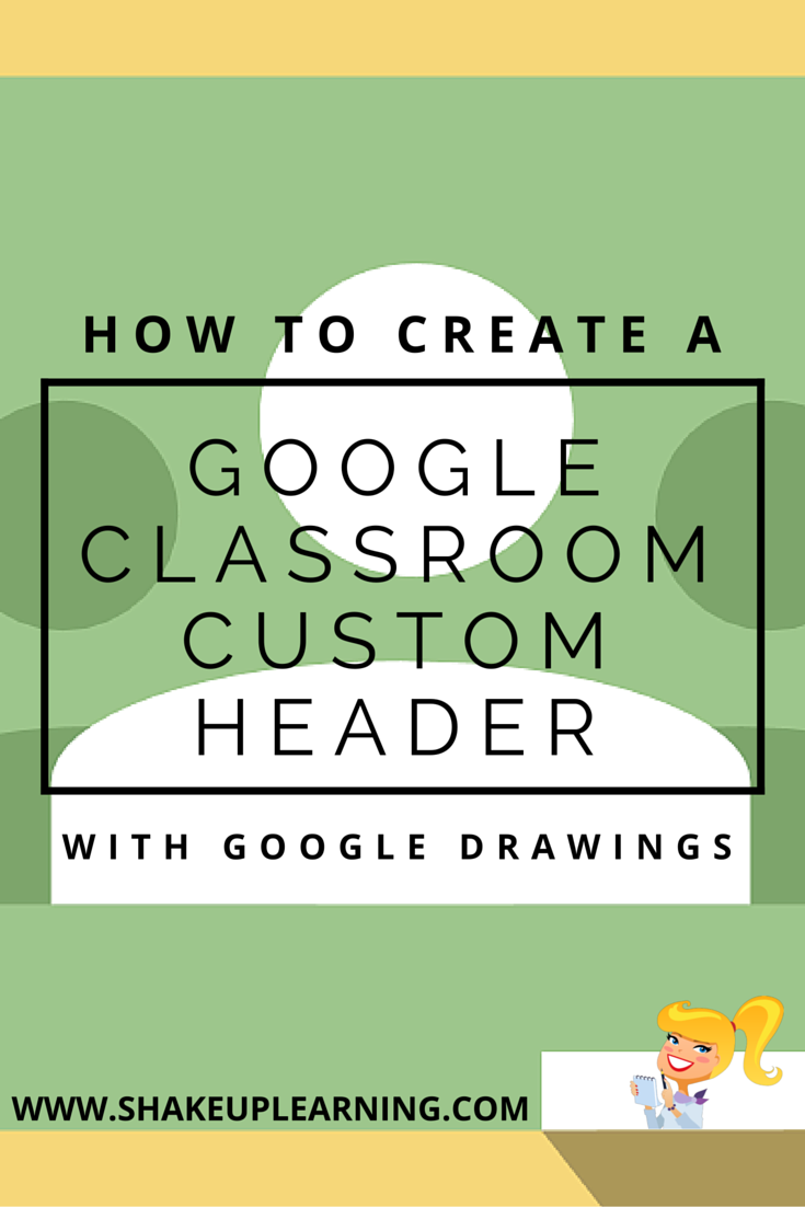 How to create a google classroom custom header with google drawings customize the look and feel of your google classroom with a customized header image
