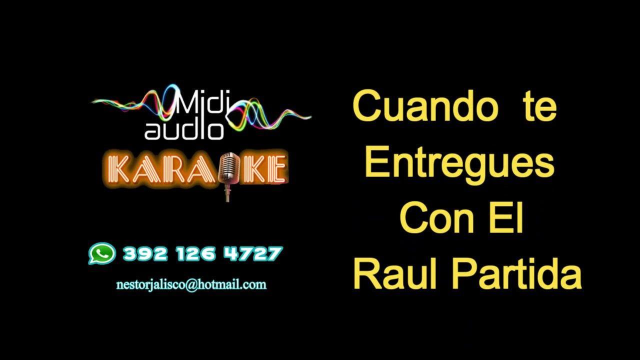 Karaoke Cuando Te Entregues Con El Raul Partida Karaoke