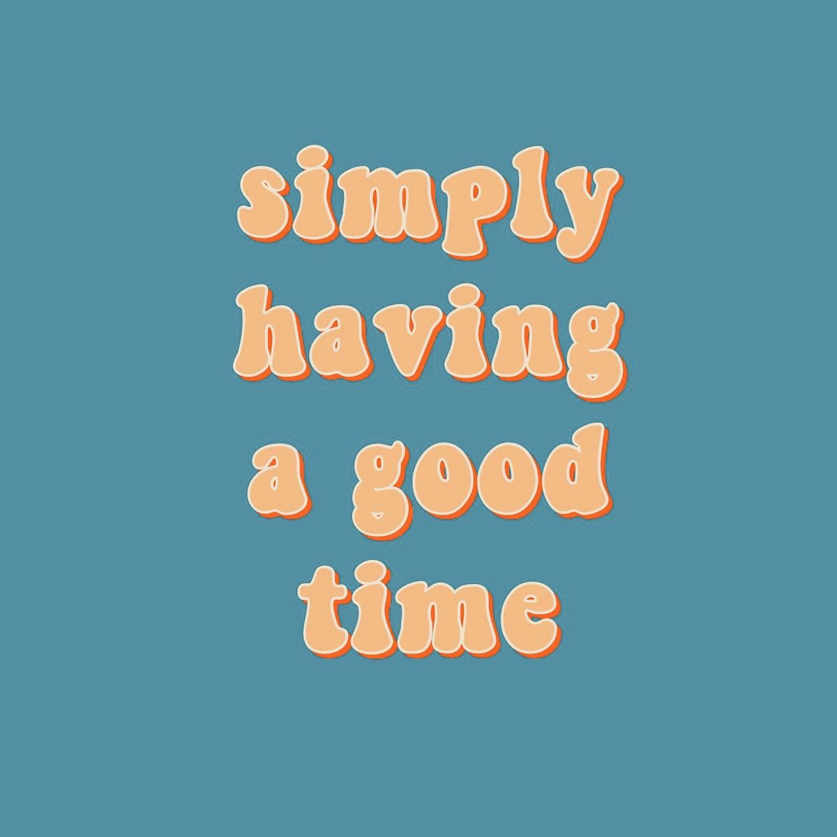 Simply Having A Good Time Quotes Words Best