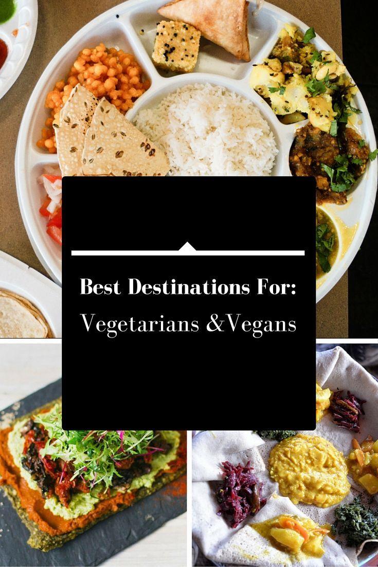 The Best Destinations For Traveling Vegetarians And Vegans Vegan Friendly Restaurants Vegan Travel Culinary Travel