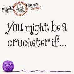 You nay be a crocheter if...