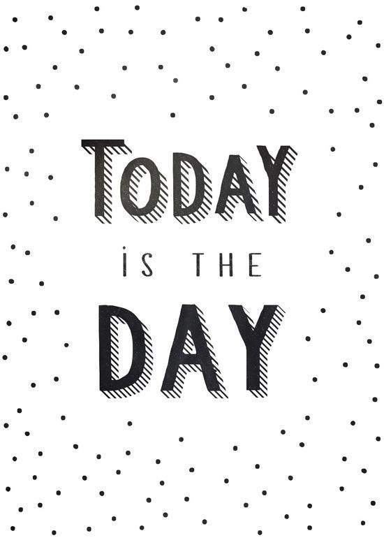 Today Is The Day Quotes Today Is My Day!!! ~ ♥  I have to climb alot higher, push alot  Today Is The Day Quotes