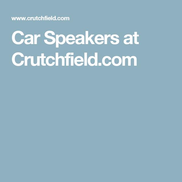Car Speakers at Crutchfield.com | Auto sound | Pinterest | Cars