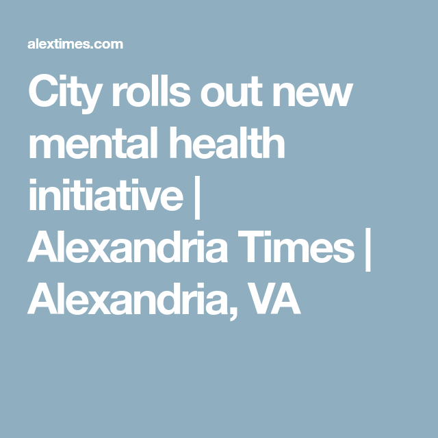 City Rolls Out New Mental Health Initiative Alexandria Times