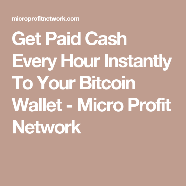 Get paid cash every hour instantly to your bitcoin wallet micro get paid cash every hour instantly to your bitcoin wallet micro profit network ccuart Choice Image