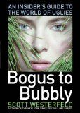 Bogus to Bubbly by Scott Westerfeld!!!!! An insiders look on the world of Uglies, Pretties, Specials and Extras!!!!!