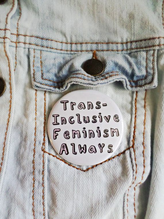 Pins, for those who don't want to commit to patches.  [][][] Trans Inclusive Feminism Always Button // 2&1/4 Inch