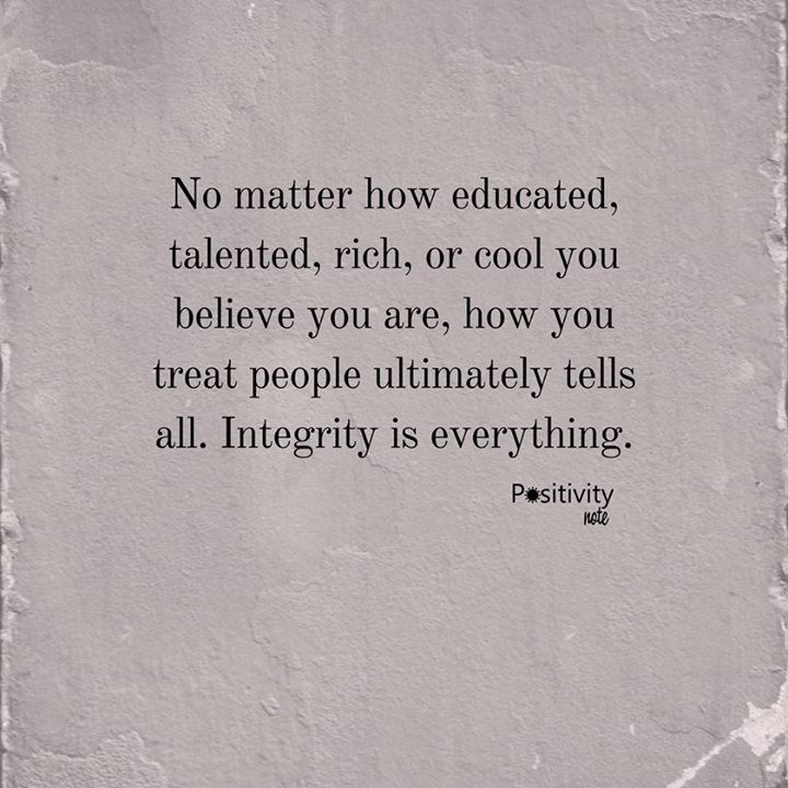 No Matter How Educated Talented Rich Or Cool You Believe You Are How You Treat People Ultimately Tells All Inte Matter Quotes Treat Quotes Treat People Quotes