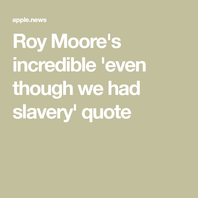 Roy Moore's Incredible 'even Though We Had Slavery' Quote CNN Gorgeous Roy Moore Quotes