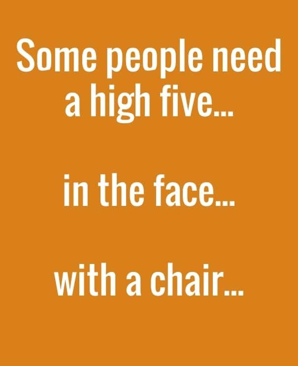 Quotes About People Who Annoy You - High Five